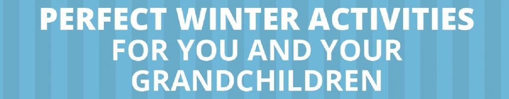 Perfect winter activities for you and your grandchildren this winter